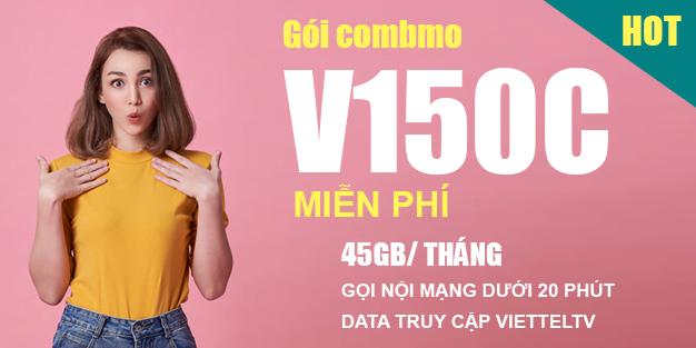Gói V150C Viettel miễn phí 45GB & Gọi nội mạng dưới 20p